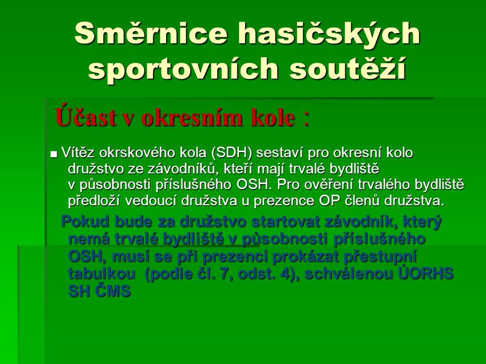 Směrnice hasičských sportovních soutěží Účast v okresním kole : Účast v okresním kole : ■ Vítěz okrskového kola (SDH) sestaví pro okresní kolo družstv