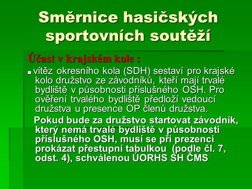 Směrnice hasičských sportovních soutěží Účast v krajském kole : Účast v krajském kole : ■ vítěz okresního kola (SDH) sestaví pro krajské kolo družstvo