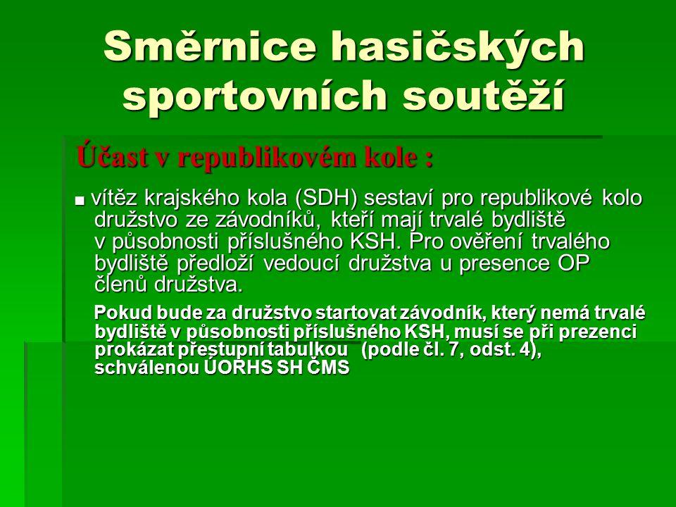 Směrnice hasičských sportovních soutěží Účast v republikovém kole : Účast v republikovém kole : ■ vítěz krajského kola (SDH) sestaví pro republikové k