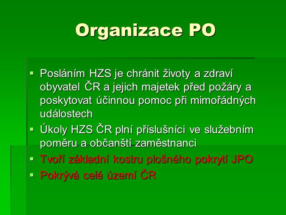Organizace PO  Posláním HZS je chránit životy a zdraví obyvatel ČR a jejich majetek před požáry a poskytovat účinnou pomoc při mimořádných událostech