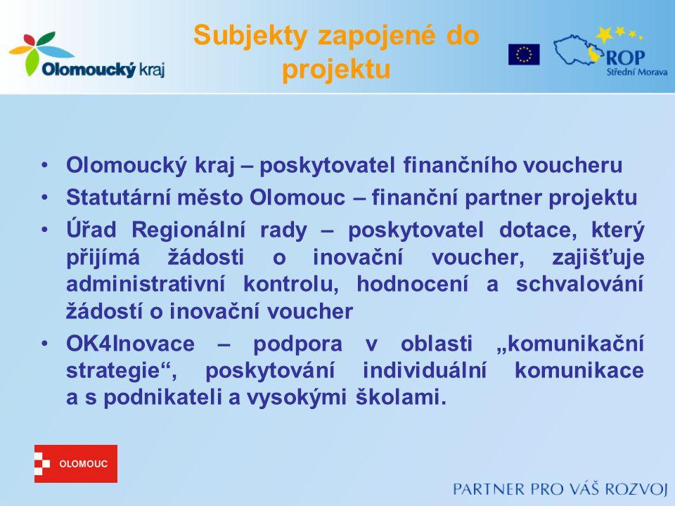 """Subjekty zapojené do projektu Olomoucký kraj – poskytovatel finančního voucheru Statutární město Olomouc – finanční partner projektu Úřad Regionální rady – poskytovatel dotace, který přijímá žádosti o inovační voucher, zajišťuje administrativní kontrolu, hodnocení a schvalování žádostí o inovační voucher OK4Inovace – podpora v oblasti """"komunikační strategie , poskytování individuální komunikace a s podnikateli a vysokými školami."""