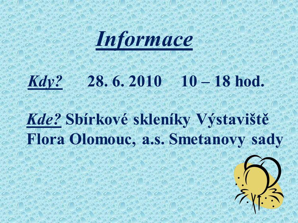Informace Kde? Sbírkové skleníky Výstaviště Flora Olomouc, a.s. Smetanovy sady Kdy? 28. 6. 2010 10 – 18 hod.