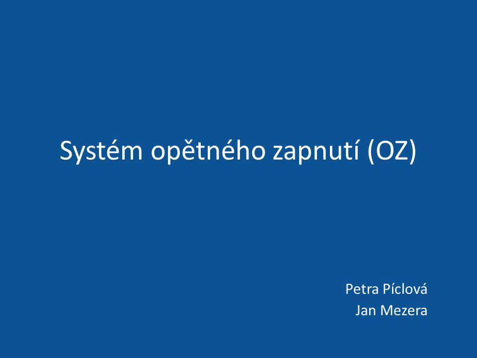 Systém opětného zapnutí (OZ) Petra Píclová Jan Mezera