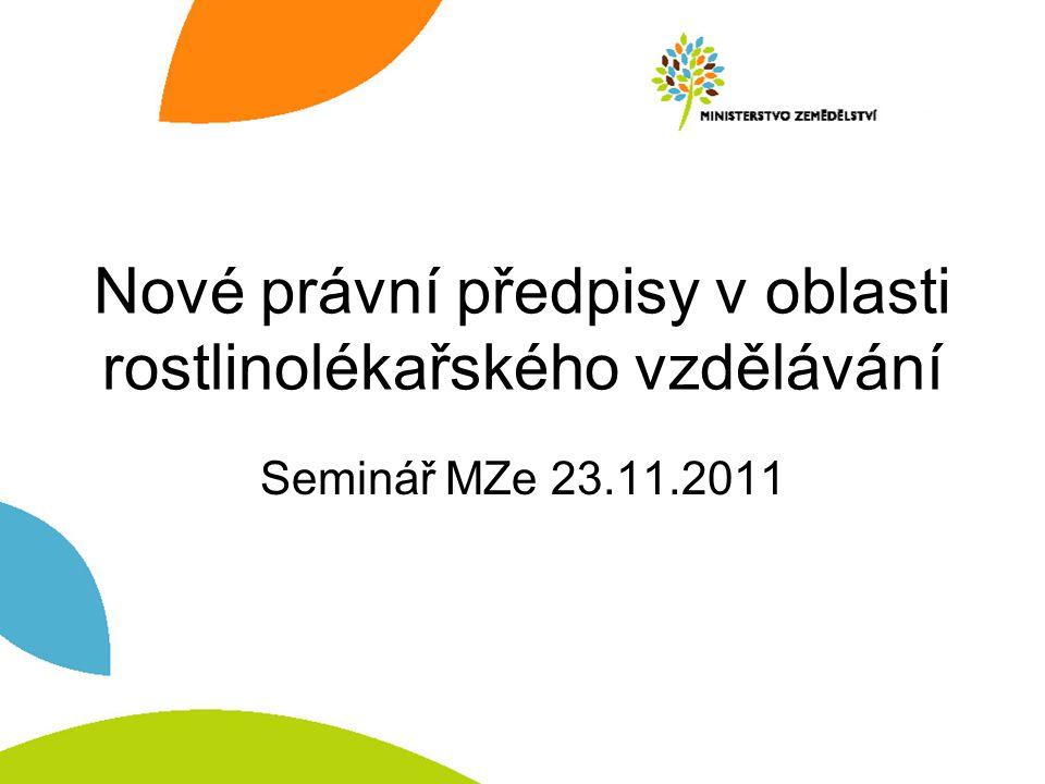 Nové právní předpisy v oblasti rostlinolékařského vzdělávání Seminář MZe 23.11.2011