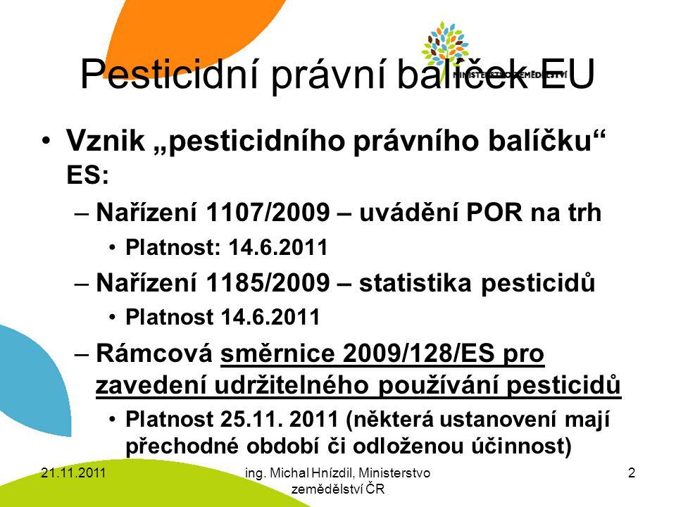 """Pesticidní právní balíček EU Vznik """"pesticidního právního balíčku ES: –Nařízení 1107/2009 – uvádění POR na trh Platnost: 14.6.2011 –Nařízení 1185/2009 – statistika pesticidů Platnost 14.6.2011 –Rámcová směrnice 2009/128/ES pro zavedení udržitelného používání pesticidů Platnost 25.11."""
