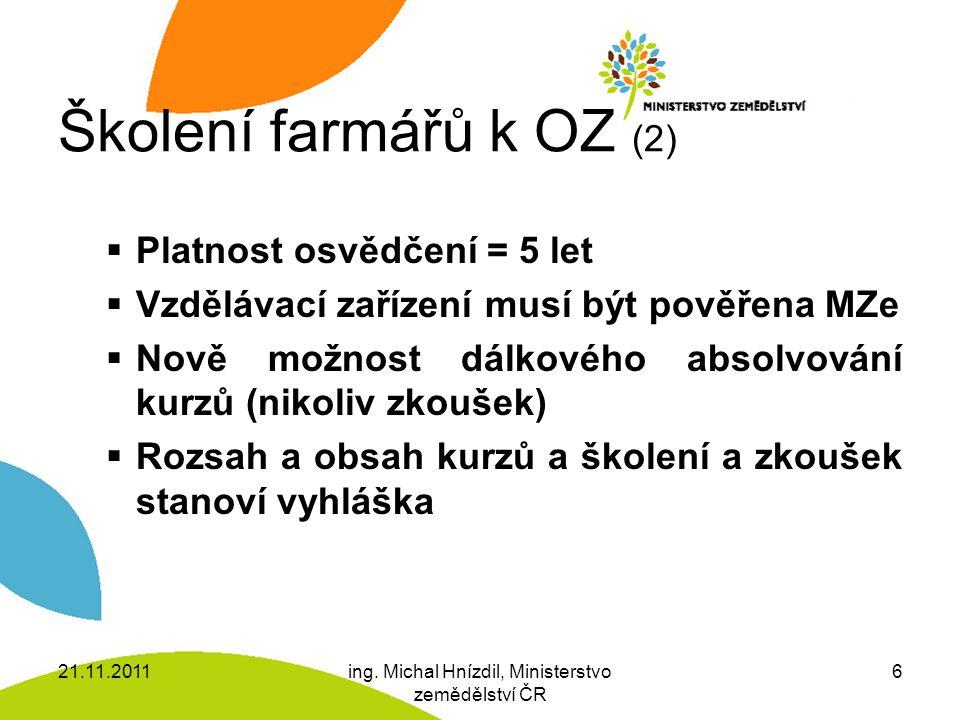 Školení farmářů k OZ (2)  Platnost osvědčení = 5 let  Vzdělávací zařízení musí být pověřena MZe  Nově možnost dálkového absolvování kurzů (nikoliv