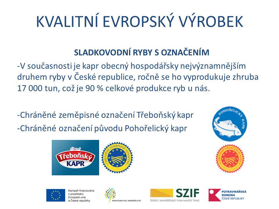 KVALITNÍ EVROPSKÝ VÝROBEK SLADKOVODNÍ RYBY S OZNAČENÍM -V současnosti je kapr obecný hospodářsky nejvýznamnějším druhem ryby v České republice, ročně se ho vyprodukuje zhruba 17 000 tun, což je 90 % celkové produkce ryb u nás.