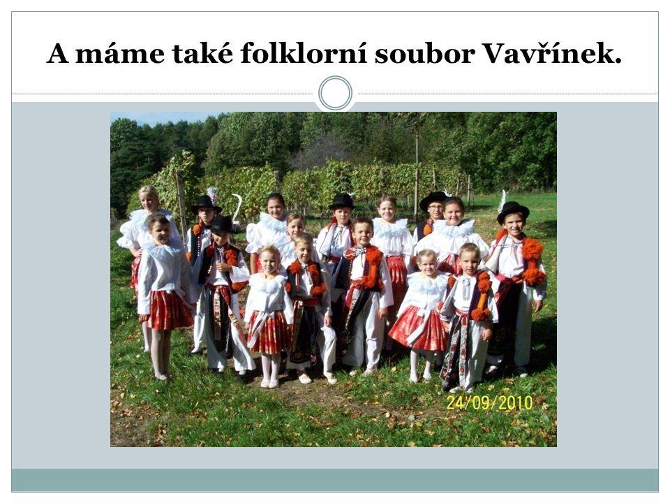 A máme také folklorní soubor Vavřínek.