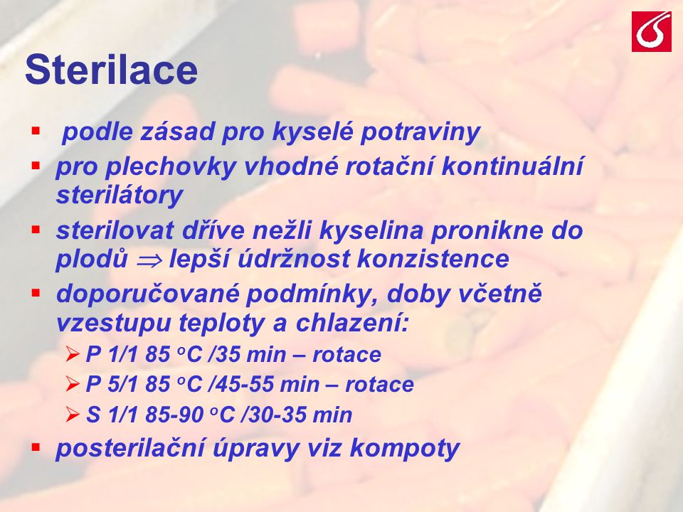VŠCHT Praha - TZOZ 087 Sterilace  podle zásad pro kyselé potraviny  pro plechovky vhodné rotační kontinuální sterilátory  sterilovat dříve nežli ky