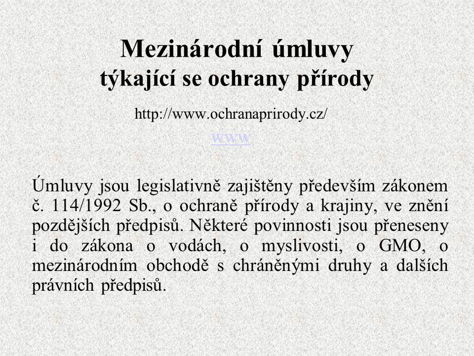 Mezinárodní úmluvy týkající se ochrany přírody http://www.ochranaprirody.cz/ www Úmluvy jsou legislativně zajištěny především zákonem č. 114/1992 Sb.,
