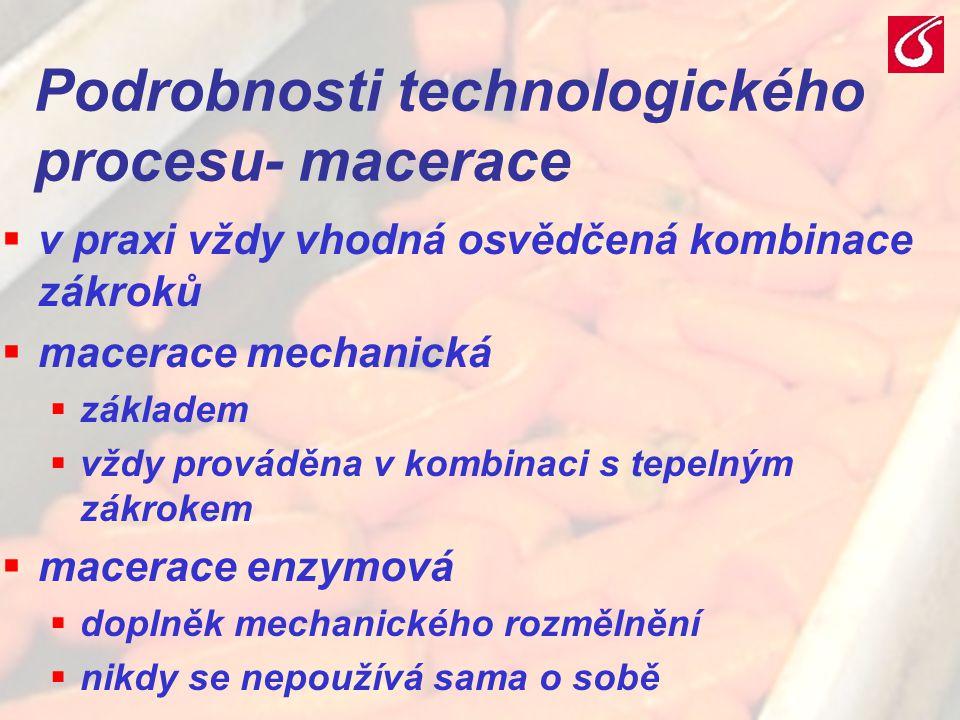 VŠCHT Praha - TZOZ 2013 Podrobnosti technologického procesu- macerace  v praxi vždy vhodná osvědčená kombinace zákroků  macerace mechanická  základ