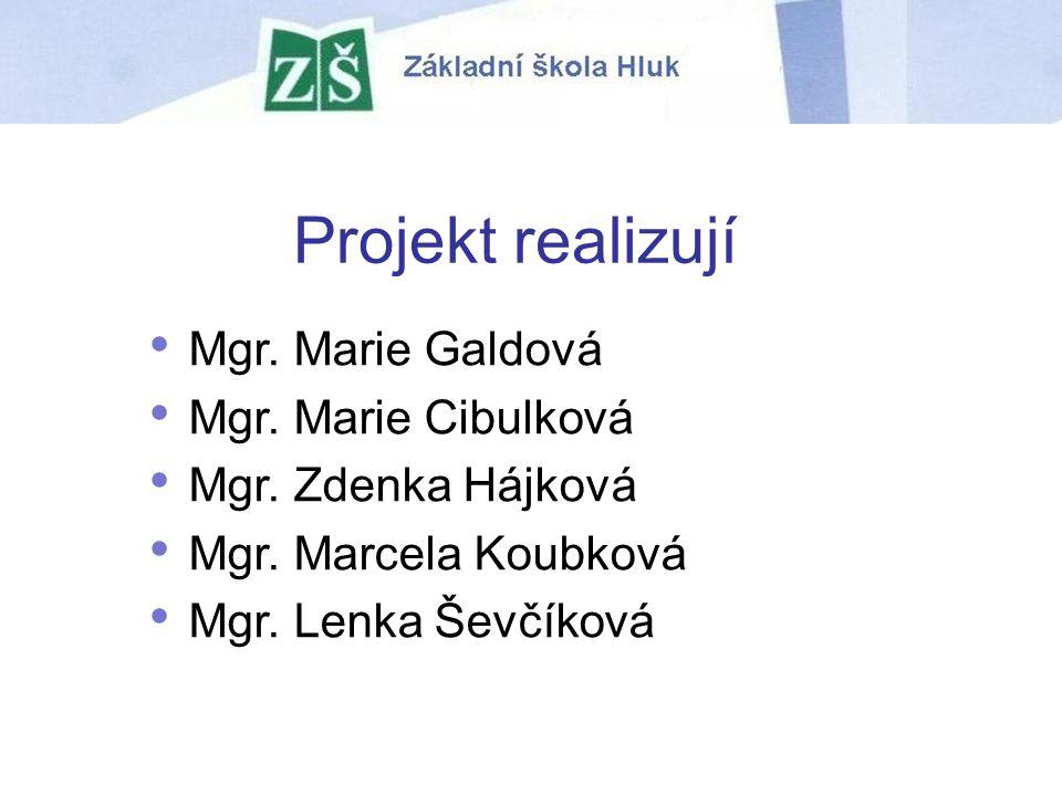 Projekt realizují Mgr. Marie Galdová Mgr. Marie Cibulková Mgr. Zdenka Hájková Mgr. Marcela Koubková Mgr. Lenka Ševčíková