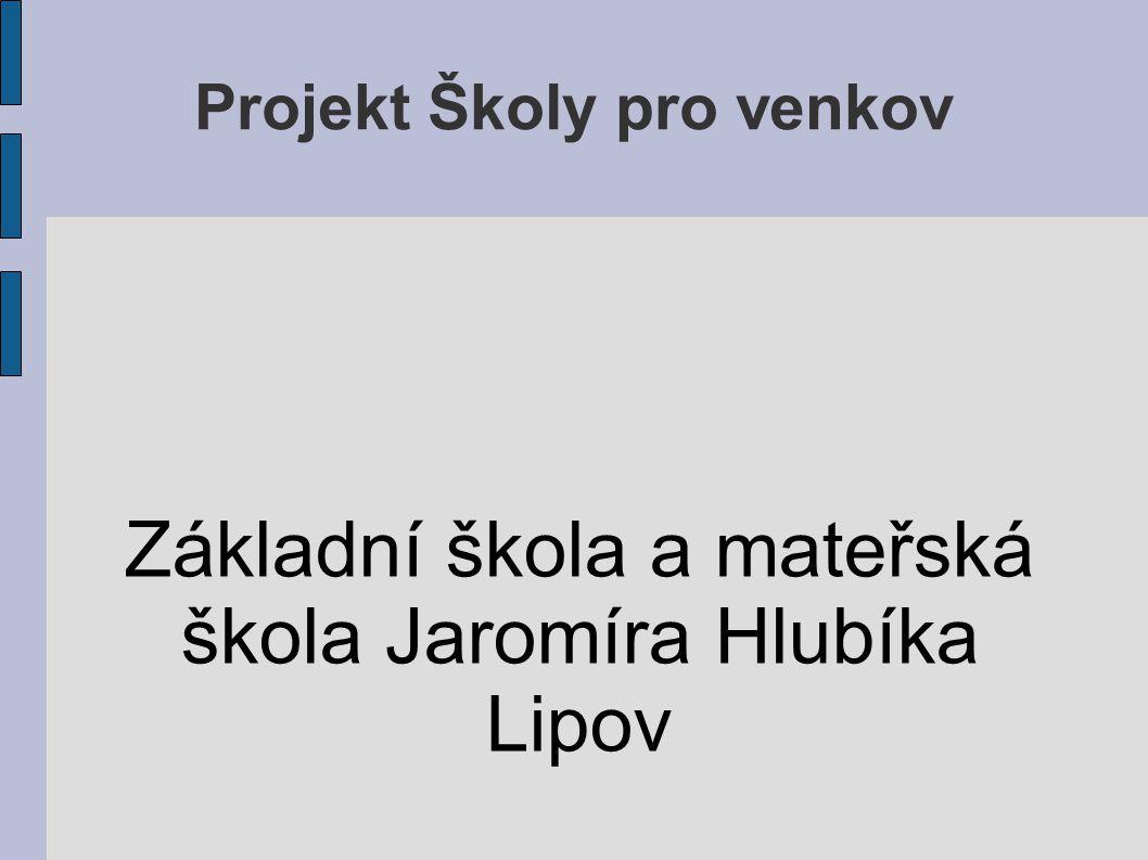 Projekt Školy pro venkov Základní škola a mateřská škola Jaromíra Hlubíka Lipov