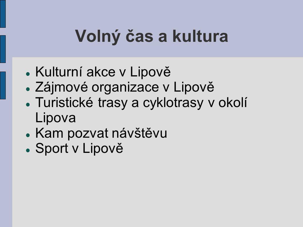Volný čas a kultura Kulturní akce v Lipově Zájmové organizace v Lipově Turistické trasy a cyklotrasy v okolí Lipova Kam pozvat návštěvu Sport v Lipově