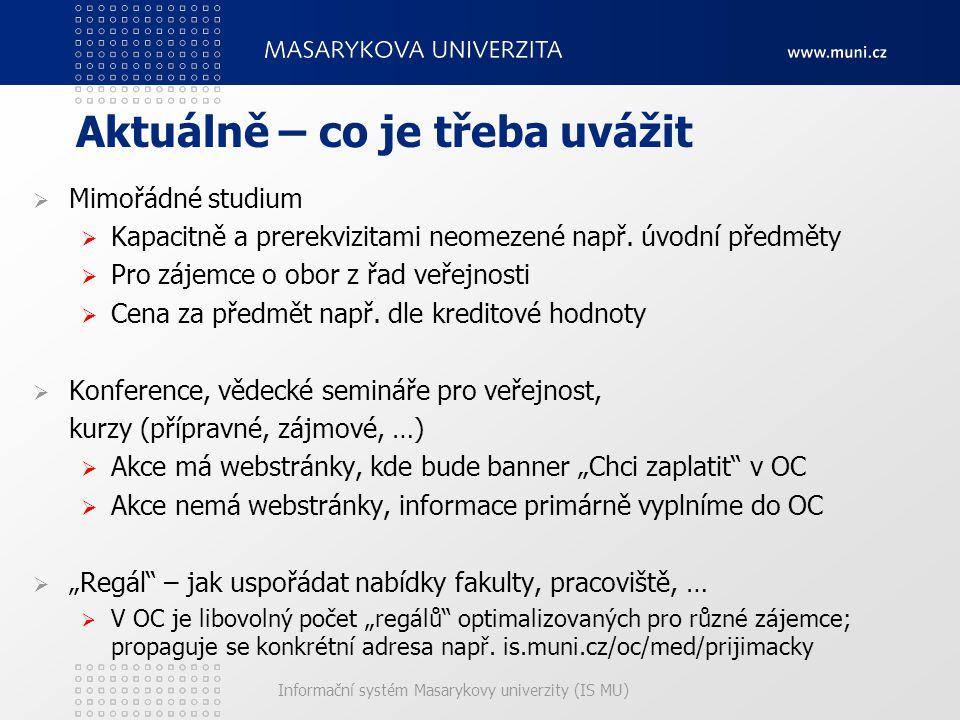 Informační systém Masarykovy univerzity (IS MU) Aktuálně – co je třeba uvážit  Mimořádné studium  Kapacitně a prerekvizitami neomezené např.