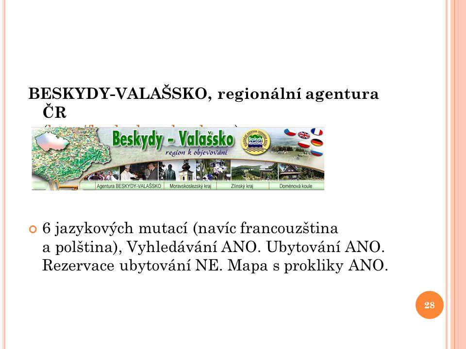 BESKYDY-VALAŠSKO, regionální agentura ČR (http://beskydy-valassko.cz)http://beskydy-valassko.cz 6 jazykových mutací (navíc francouzština a polština),