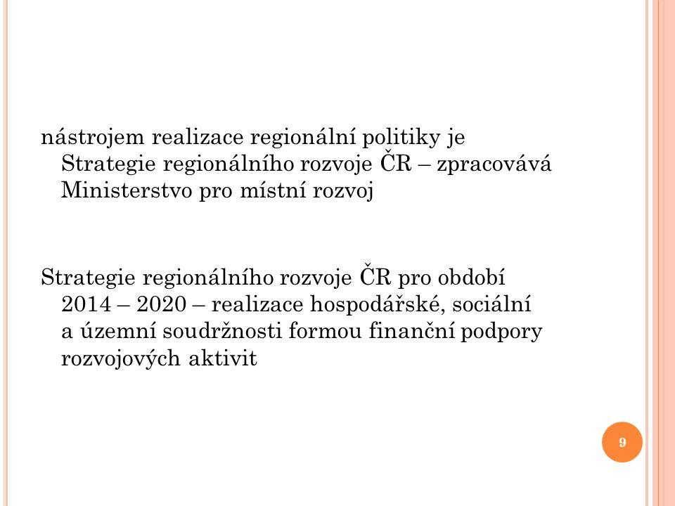 nástrojem realizace regionální politiky je Strategie regionálního rozvoje ČR – zpracovává Ministerstvo pro místní rozvoj Strategie regionálního rozvoj