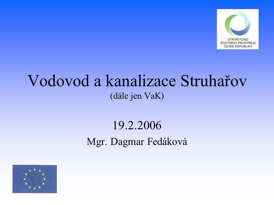 Vodovod a kanalizace Struhařov (dále jen VaK) 19.2.2006 Mgr. Dagmar Fedáková