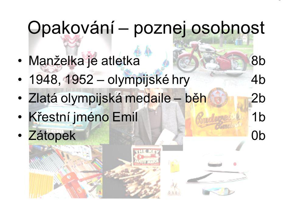 Opakování – poznej osobnost Manželka je atletka8b 1948, 1952 – olympijské hry4b Zlatá olympijská medaile – běh2b Křestní jméno Emil1b Zátopek0b