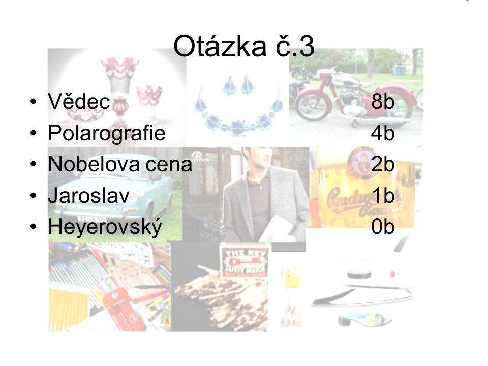 Otázka č.3 Vědec8b Polarografie4b Nobelova cena2b Jaroslav1b Heyerovský0b
