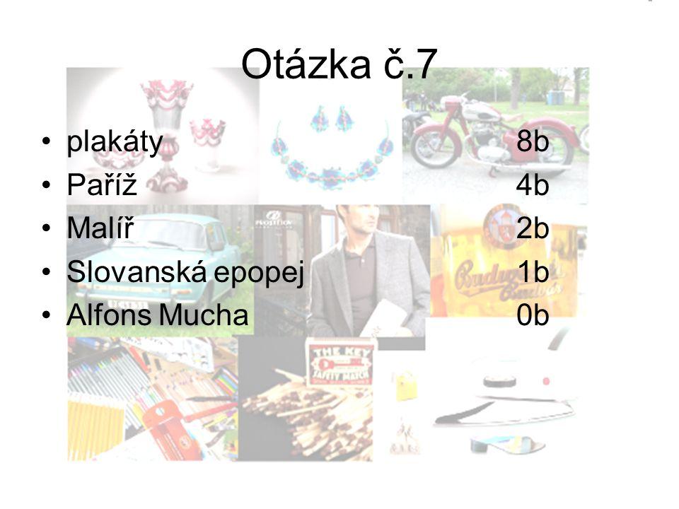 Otázka č.7 plakáty8b Paříž4b Malíř2b Slovanská epopej1b Alfons Mucha0b