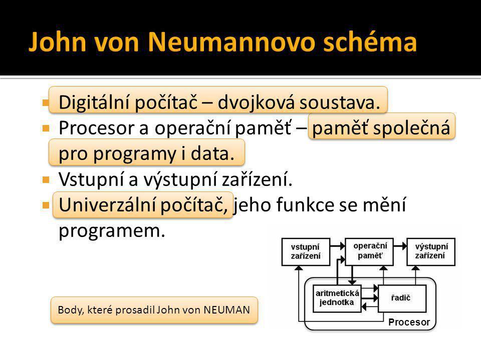 Digitální počítač – dvojková soustava.  Procesor a operační paměť – paměť společná pro programy i data.  Vstupní a výstupní zařízení.  Univerzáln