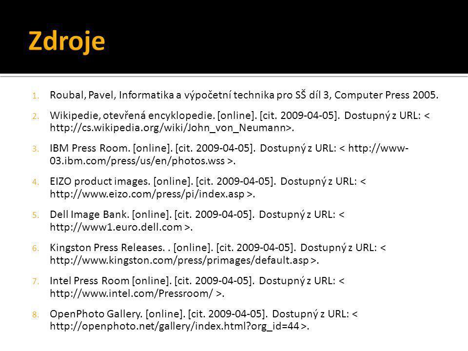 1. Roubal, Pavel, Informatika a výpočetní technika pro SŠ díl 3, Computer Press 2005. 2. Wikipedie, otevřená encyklopedie. [online]. [cit. 2009-04-05]