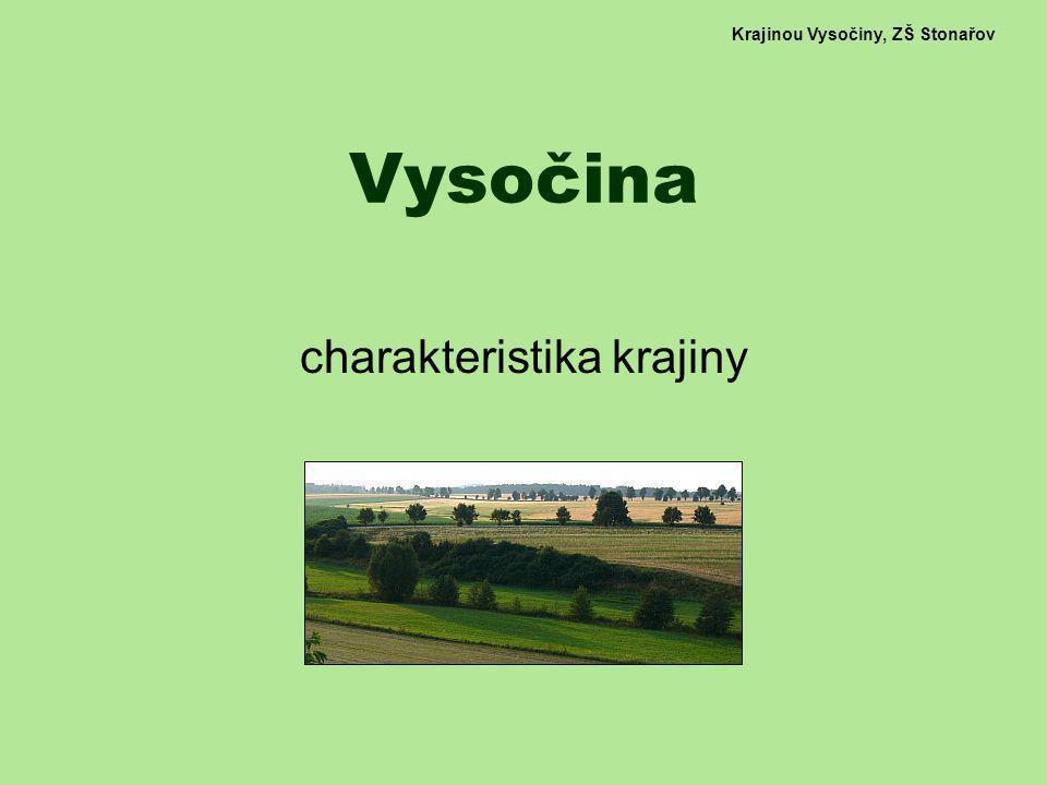 Krajinou Vysočiny, ZŠ Stonařov Vysočina charakteristika krajiny