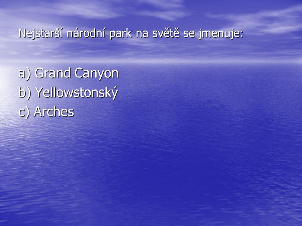Nejstarší národní park na světě se jmenuje: a) Grand Canyon b) Yellowstonský c) Arches