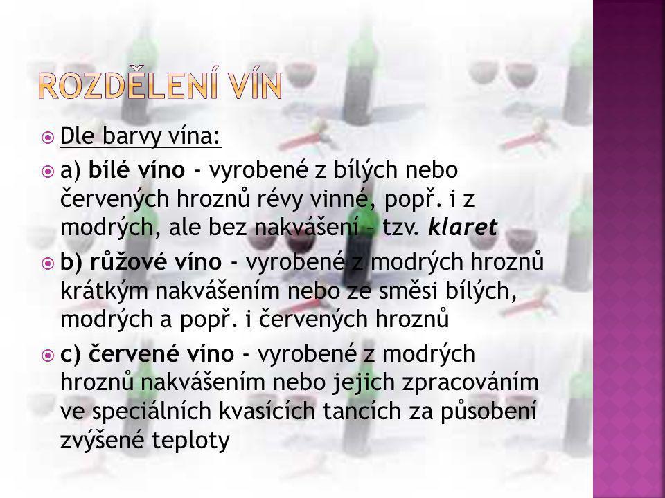  Dle barvy vína:  a) bílé víno - vyrobené z bílých nebo červených hroznů révy vinné, popř. i z modrých, ale bez nakvášení – tzv. klaret  b) růžové