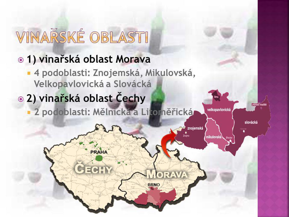  1) vinařská oblast Morava  4 podoblasti: Znojemská, Mikulovská, Velkopavlovická a Slovácká  2) vinařská oblast Čechy  2 podoblasti: Mělnická a Li