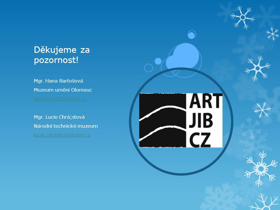 Děkujeme za pozornost. Mgr. Hana Bartošová Muzeum umění Olomouc bartosova@olmuart.cz Mgr.