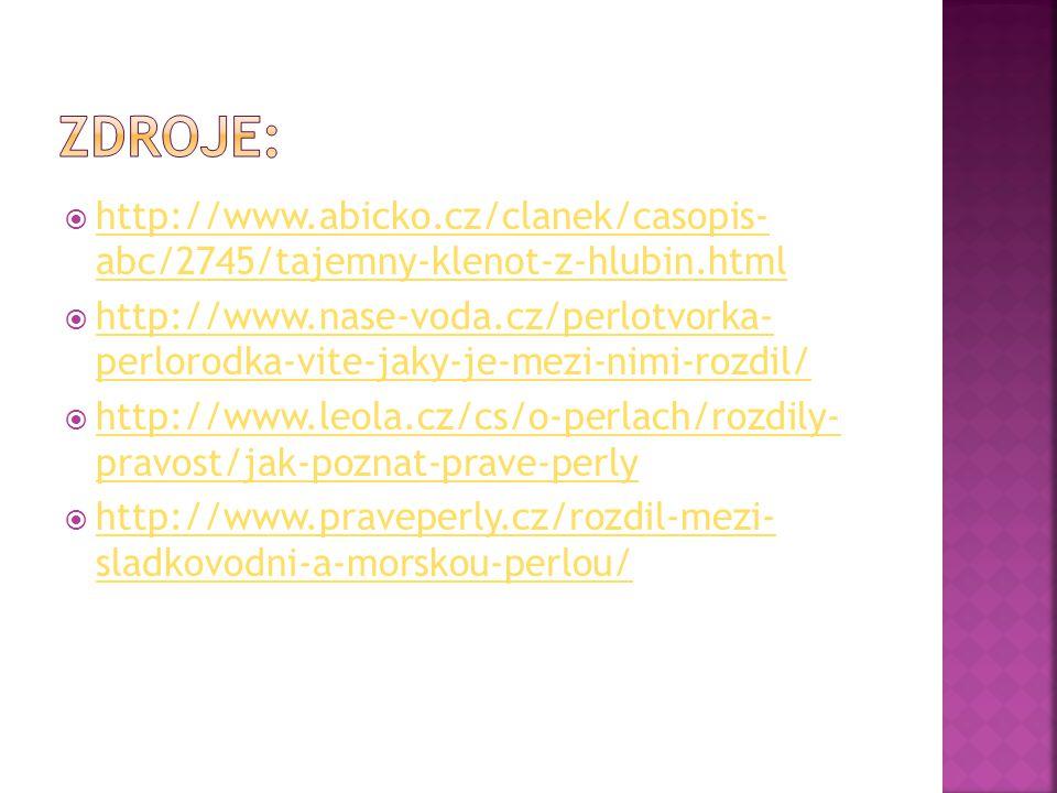  http://www.abicko.cz/clanek/casopis- abc/2745/tajemny-klenot-z-hlubin.html http://www.abicko.cz/clanek/casopis- abc/2745/tajemny-klenot-z-hlubin.html  http://www.nase-voda.cz/perlotvorka- perlorodka-vite-jaky-je-mezi-nimi-rozdil/ http://www.nase-voda.cz/perlotvorka- perlorodka-vite-jaky-je-mezi-nimi-rozdil/  http://www.leola.cz/cs/o-perlach/rozdily- pravost/jak-poznat-prave-perly http://www.leola.cz/cs/o-perlach/rozdily- pravost/jak-poznat-prave-perly  http://www.praveperly.cz/rozdil-mezi- sladkovodni-a-morskou-perlou/ http://www.praveperly.cz/rozdil-mezi- sladkovodni-a-morskou-perlou/