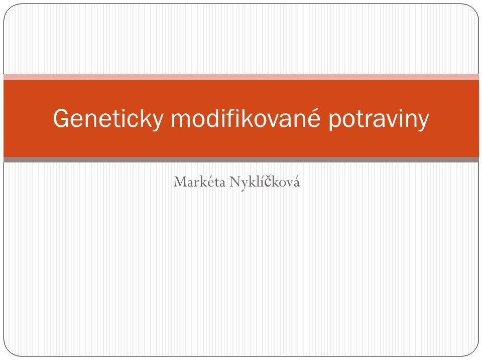 Markéta Nyklí č ková Geneticky modifikované potraviny