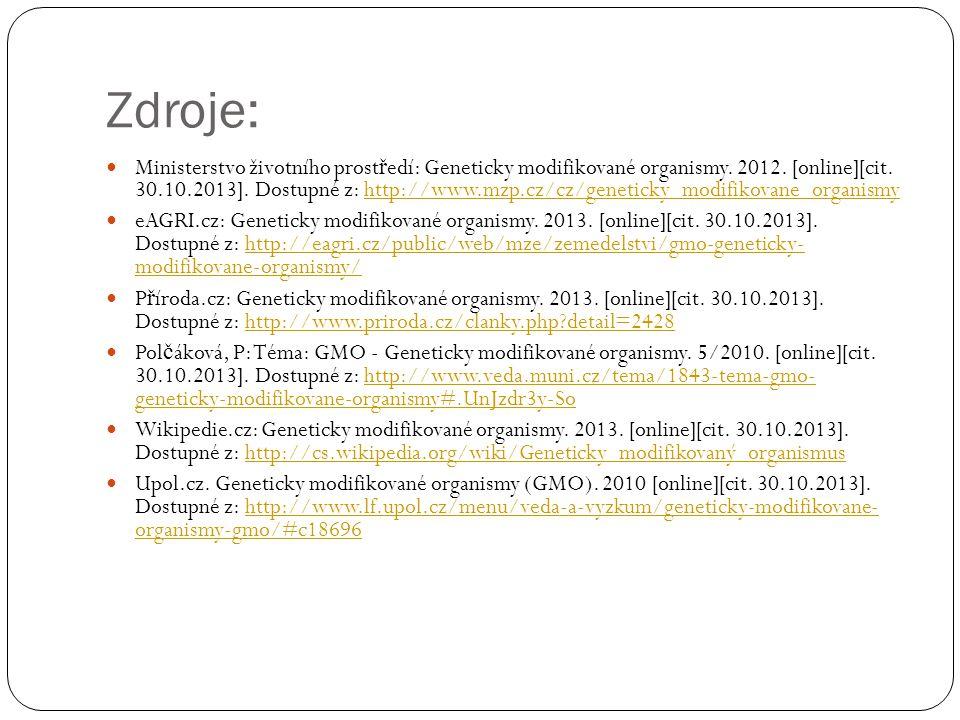 Zdroje: Ministerstvo životního prost ř edí: Geneticky modifikované organismy. 2012. [online][cit. 30.10.2013]. Dostupné z: http://www.mzp.cz/cz/geneti