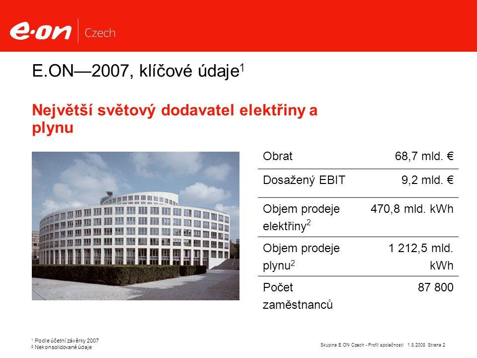 Strana 2Skupina E.ON Czech - Profil společnosti 1.8.2008 E.ON—2007, klíčové údaje 1 Největší světový dodavatel elektřiny a plynu 1 Podle účetní závěrky 2007 2 Nekonsolidované údaje Obrat68,7 mld.