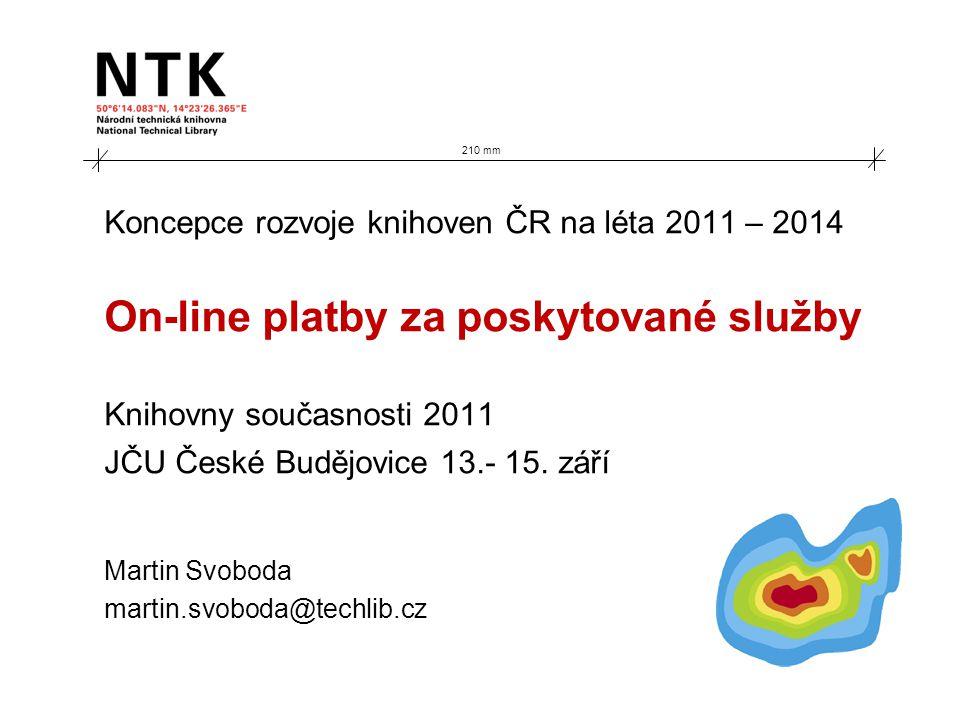 Koncepce rozvoje knihoven ČR na léta 2011 – 2014 On-line platby za poskytované služby Knihovny současnosti 2011 JČU České Budějovice 13.- 15.