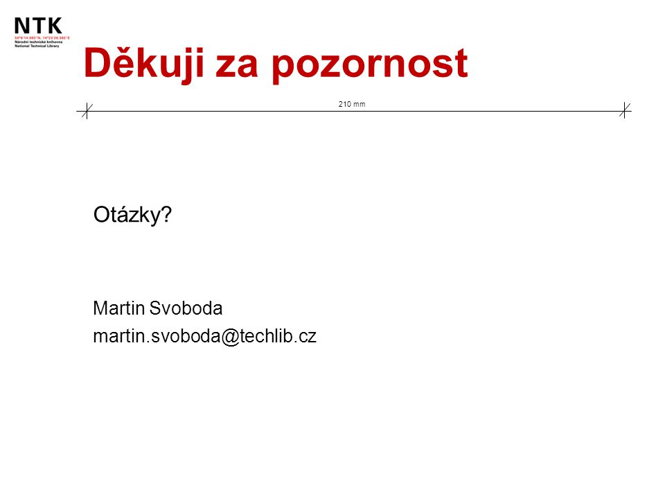 Děkuji za pozornost 210 mm Otázky? Martin Svoboda martin.svoboda@techlib.cz