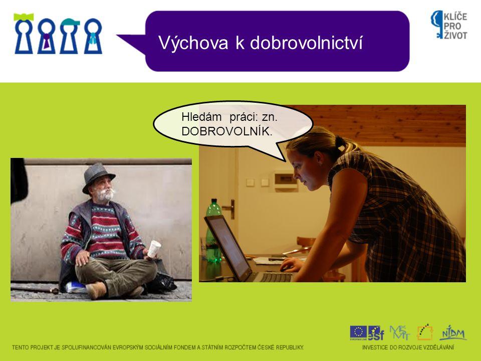 Výchova k dobrovolnictví Hledám práci: zn. DOBROVOLNÍK.