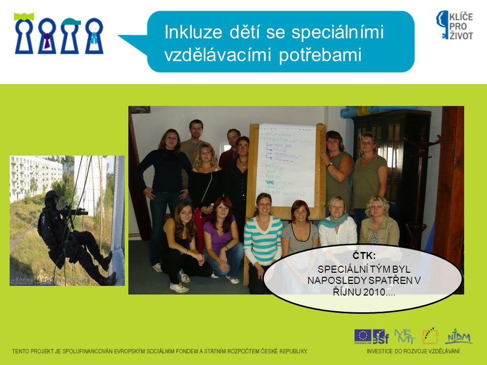 Inkluze dětí se speciálními vzdělávacími potřebami ČTK: SPECIÁLNÍ TÝM BYL NAPOSLEDY SPATŘEN V ŘÍJNU 2010....
