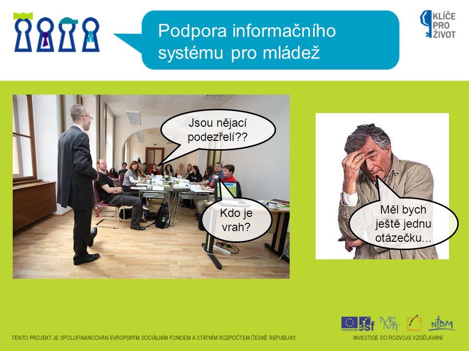 Podpora informačního systému pro mládež Jsou nějací podezřelí?? Kdo je vrah? Měl bych ještě jednu otázečku...