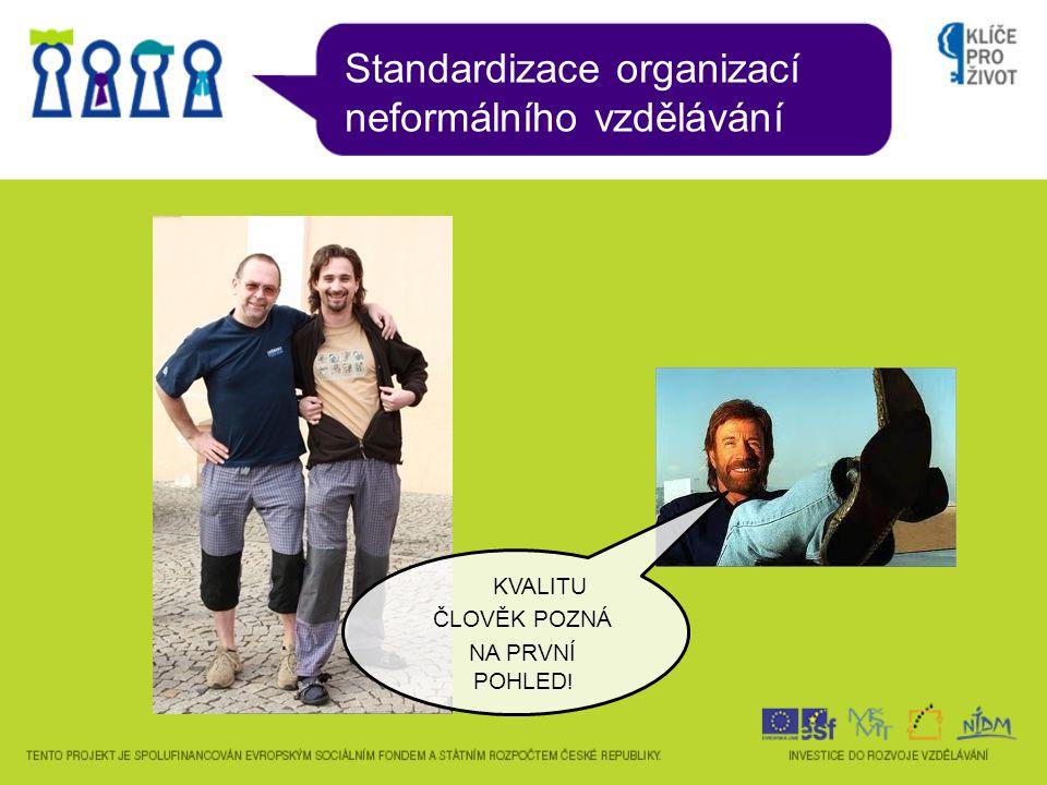 Standardizace organizací neformálního vzdělávání STANDARDNÍ KVALITÁŘI MUSÍ HODNĚ VYDRŽET!