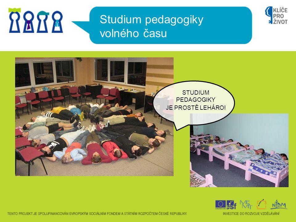 Studium pedagogiky volného času STUDIUM PEDAGOGIKY JE PROSTĚ LEHÁRO!
