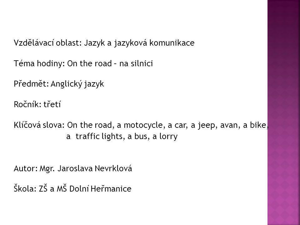 Vzdělávací oblast: Jazyk a jazyková komunikace Téma hodiny: On the road – na silnici Předmět: Anglický jazyk Ročník: třetí Klíčová slova: On the road,