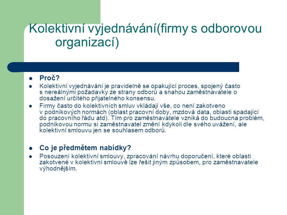 Kolektivní vyjednávání(firmy s odborovou organizací) Proč? Kolektivní vyjednávání je pravidelně se opakující proces, spojený často s nereálnými požada