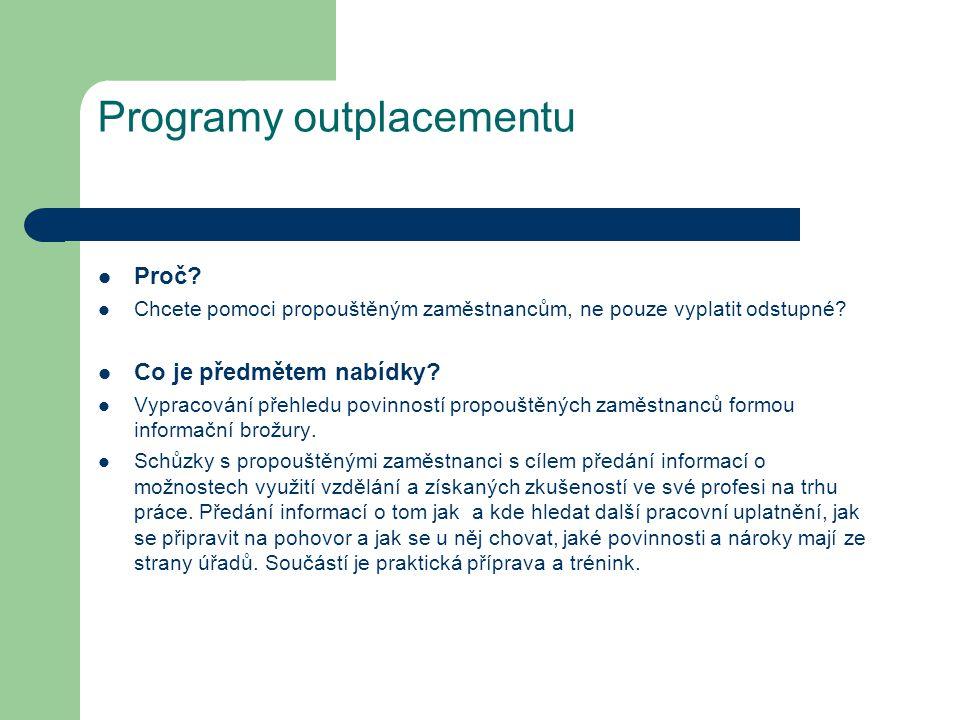 Programy outplacementu Proč? Chcete pomoci propouštěným zaměstnancům, ne pouze vyplatit odstupné? Co je předmětem nabídky? Vypracování přehledu povinn