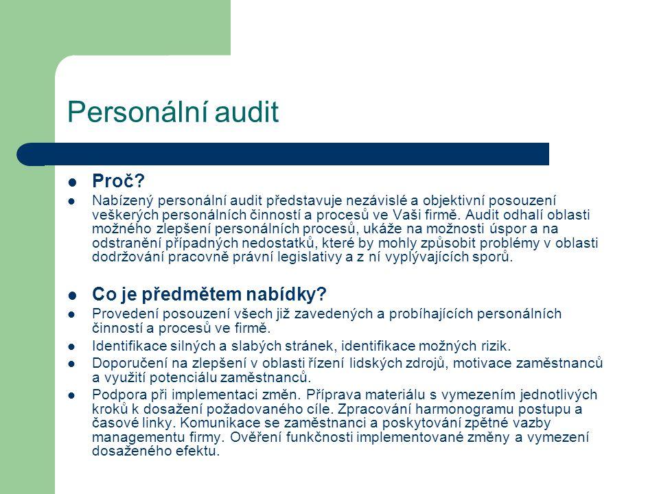 Personální audit Proč? Nabízený personální audit představuje nezávislé a objektivní posouzení veškerých personálních činností a procesů ve Vaši firmě.