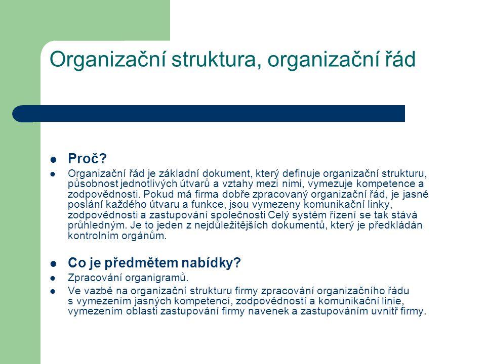 Organizační struktura, organizační řád Proč? Organizační řád je základní dokument, který definuje organizační strukturu, působnost jednotlivých útvarů