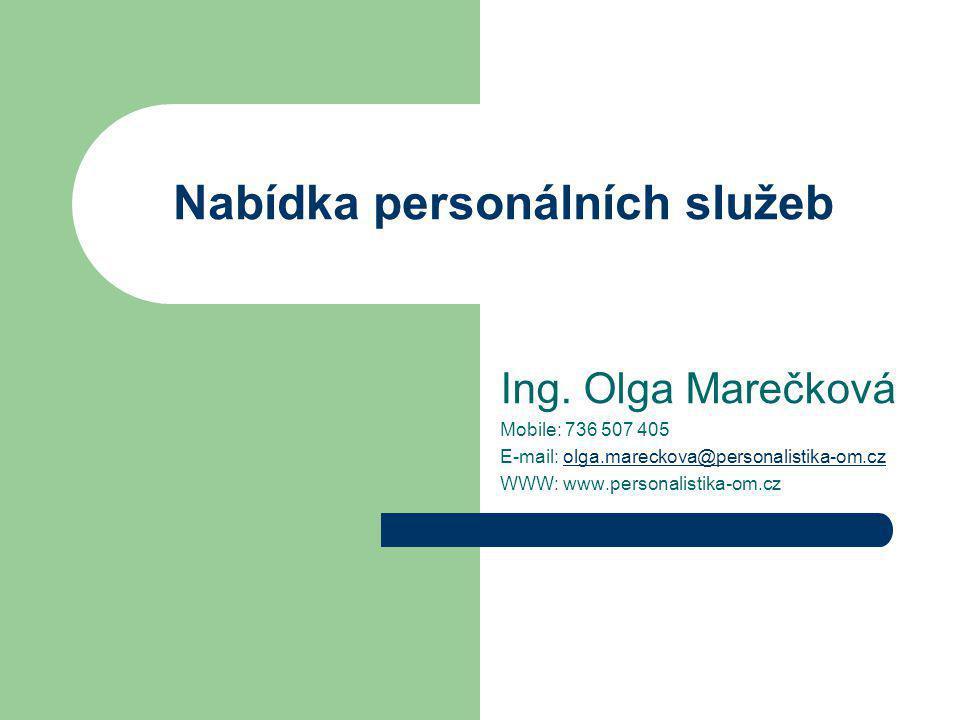Nabídka personálních služeb Ing. Olga Marečková Mobile: 736 507 405 E-mail: olga.mareckova@personalistika-om.czolga.mareckova@personalistika-om.cz WWW