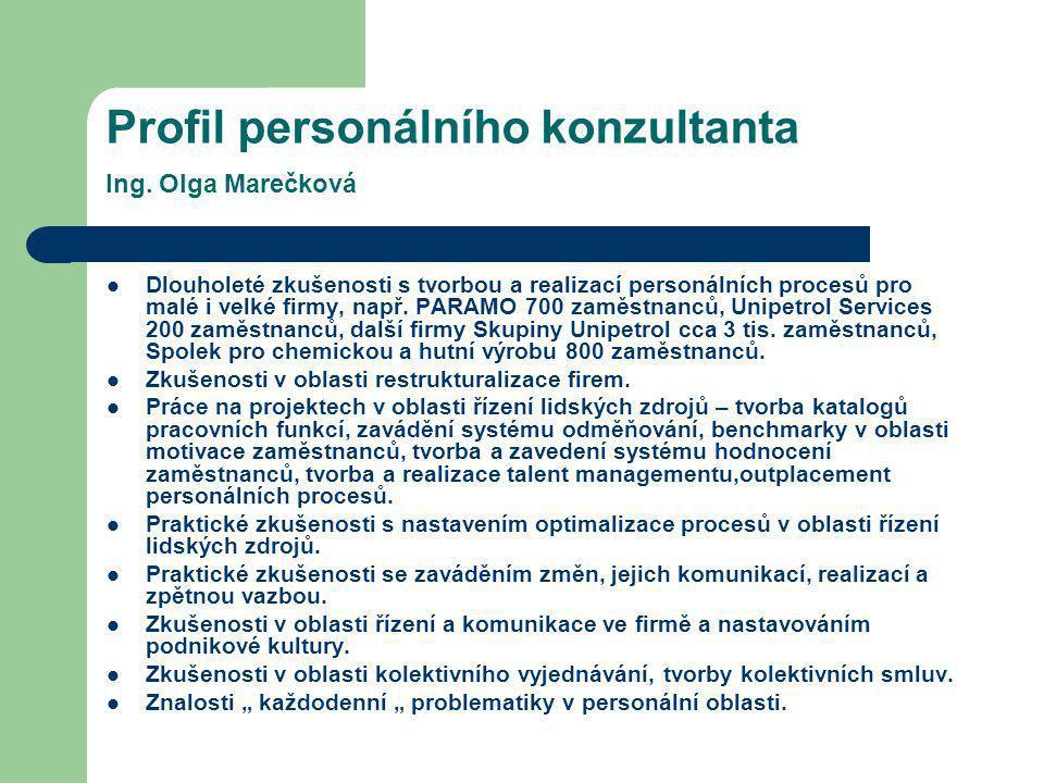 Profil personálního konzultanta Ing. Olga Marečková Dlouholeté zkušenosti s tvorbou a realizací personálních procesů pro malé i velké firmy, např. PAR